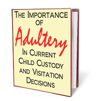 THE IMPORTANCE OF ADULTERY IN CURRENT CUSTODY AND VISITATION DECISIONS